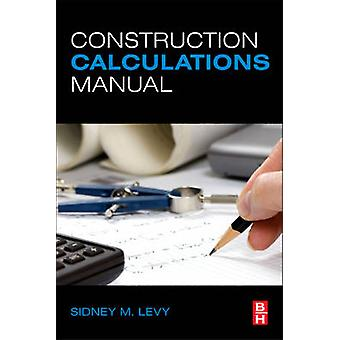 Construction Calculations Manual by Levy & Sidney M.