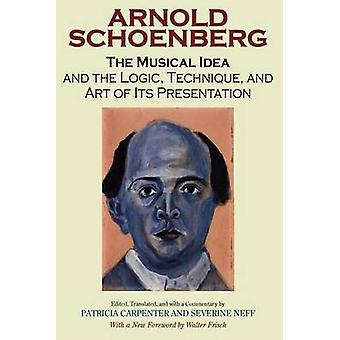 The Musical Idea And the Logic Technique and Art of Its Presentation by Schoenberg & Arnold