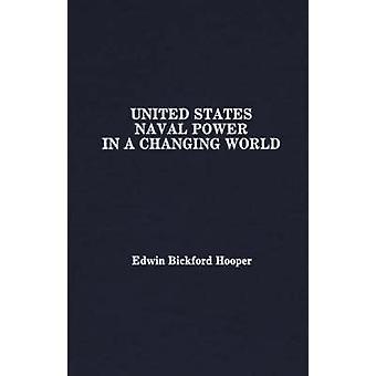 Poder Naval dos Estados Unidos em um mundo em mudança por Hooper & Edwin Bickford