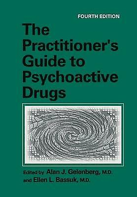 The Practitioners Guide to Psychoactive Drugs by Gelenberg & Alan J.