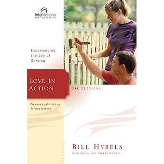 Love in Action Experiencing the Joy of Serving by Hybels & Bill