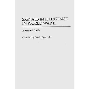 Signal Intelligence im zweiten Weltkrieg A Research Guide von Sexton & Donal