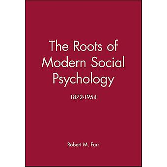 The Roots of Modern Social Psychology 18721954 by Farr & Robert