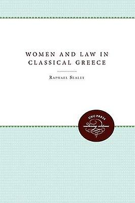 Femmes and Law in Classical Greece by Sealey & Raphael