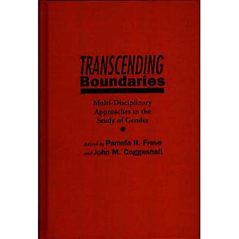 Transcending Boundaries MultiDisciplinary Approaches to the Study of Gender by Frese & Pamela R.