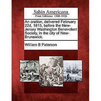 Un'orazione consegnato 22 febbraio 1815 prima la società benevola di Washington nel New Jersey nella città di NewBrunswick. da Paterson & William B