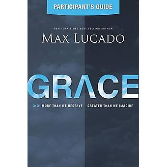 Grace Participants Guide More Than We Deserve Greater Than We Imagine by Lucado & Max