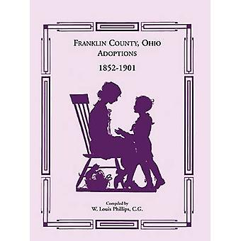Franklin County Ohio Adoptions 18521901 by Phillips C. G & W. Louis