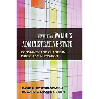Revisiting Waldos Administrative State Constancy and Change in Public Administration by Rosenbloom & David