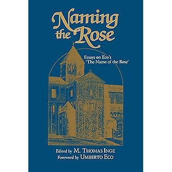 Naming the Rose Essays on Ecos The Name of the Rose by Inge & M. Thomas
