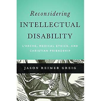 Ompröva intellektuella funktionshinder LArche medicinsk etik och kristen vänskap av Greig & Jason Reimer