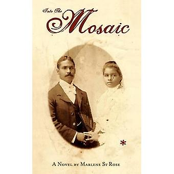 Into the Mosaic by St Rose & Marlene