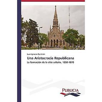 Una Aristocracia Republicana by Quintin Juan Ignacio