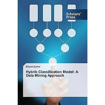 Hybrib Classification Model A Data Mining Approach by Sarkar Bikash