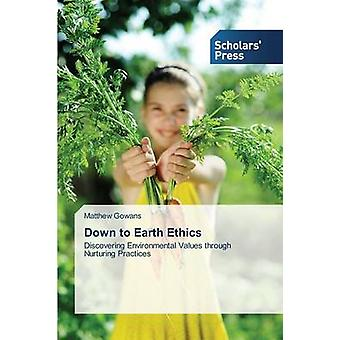 Down to Earth Ethics by Gowans Matthew