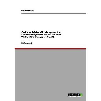 Customer Relationship Management im Dienstleistungssektor bei einer Wirtschaftsprfungsgesellschaft by Rupprecht & Marie