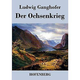 Der Ochsenkrieg by Ludwig Ganghofer