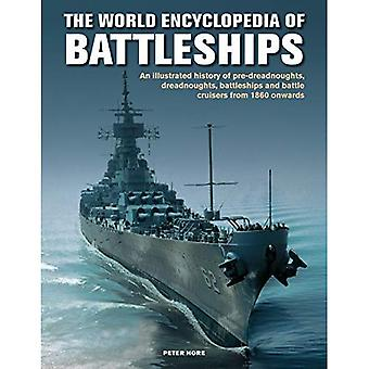 The Battleships, World Encyclopedia of: An illustrated history: pre-dreadnoughts, dreadnoughts, battleships and battle cruisers from 1860 onwards, with 500 archive photographs