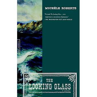 The Looking Glass by Michele Roberts - 9780312420833 Book