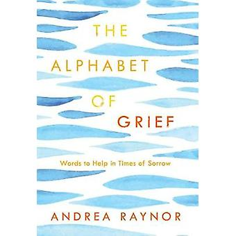 The Alphabet of Grief - Words to Help in Times of Sorrow by Andrea Ray