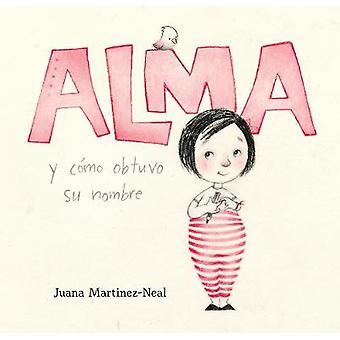 Alma y como obtuvo su nombre by Juana Martinez-Neal - 9780763693589 B