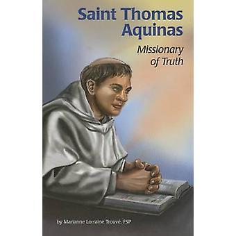Saint Thomas Aquinas - Missionary of Truth by Marianne Lorraine Trouva