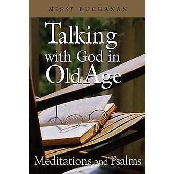 Talking with God in Old Age - Meditations and Psalms by Missy Buchanan