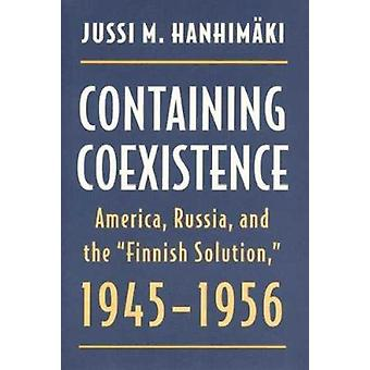Containing Coexistence - America - Russia and the Finnish Solution - 1