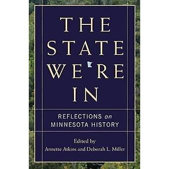 State We're in - Reflections on Minnesota History by Annette Atkins -