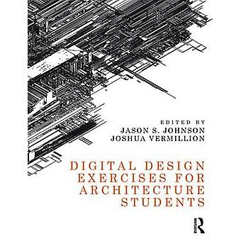 Digital Design Exercises for Architecture Students by Jason S. Johnso