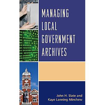 Managing Local Government Archives by John H. Slate - Kaye Lanning Mi