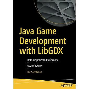 Java Game Development with LibGDX - From Beginner to Professional by L