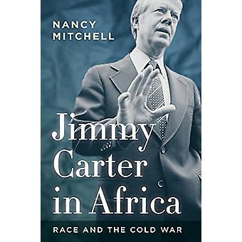 Jimmy Carter in Africa - Race and the Cold War by Jimmy Carter in Afri