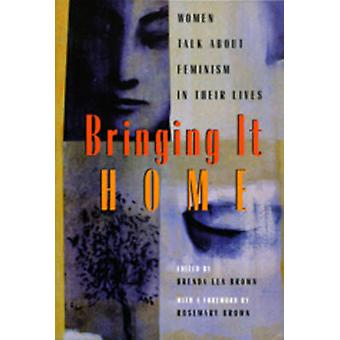 Bringing it Home - Women Talk About Feminism in Their Lives by Brenda