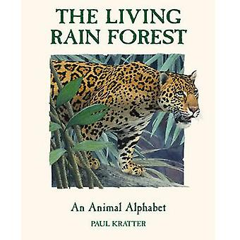 The Living Rain Forest - An Animal Alphabet by Paul Kratter - 97815808