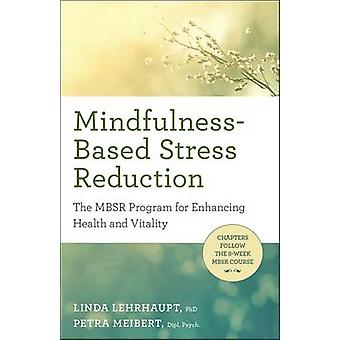 Mindfulness-Based Stress Reduction - The Mbsr Program for Enhancing He