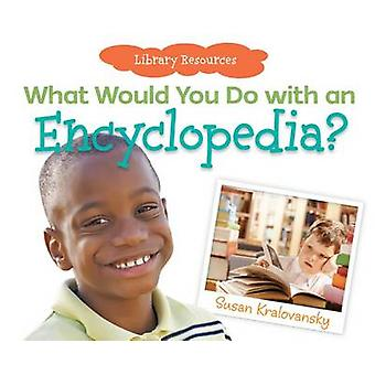 What Would You Do with an Encyclopedia? by Susan Kralovansky - 978161
