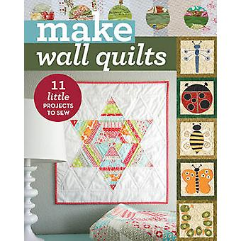 Make Wall Quilts - 11 Little Projects to Sew - 9781617454011 Book