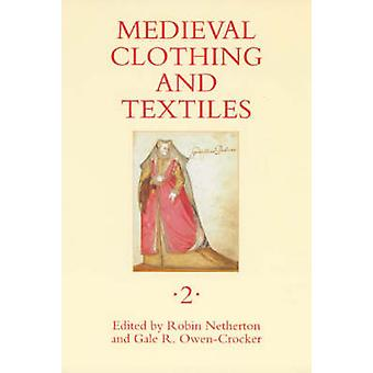 Medieval Clothing and Textiles Volume 2 by Netherton & Robin