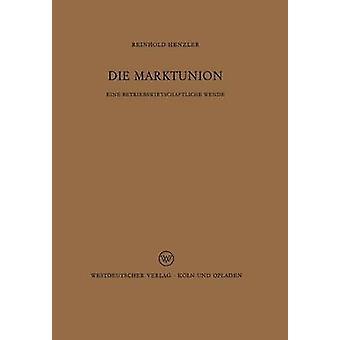 Die Marktunion Eine Betriebswirtschaftliche Wende by Henzler & Reinhold
