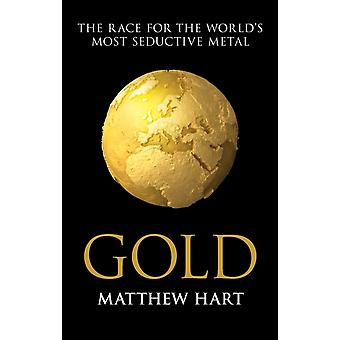 Gold: Inside the Race for the World's Most Seductive Metal (Paperback) by Hart Matthew