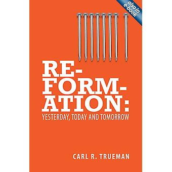 Reformation: Yesterday Today and Tomorrow (Paperback) by Trueman Carl R.