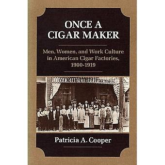 Once a Cigar Maker - Men - Women - and Work Culture in American Cigar