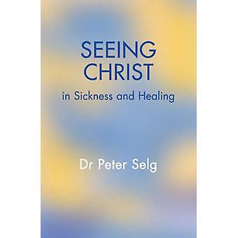 Ver a Cristo en la enfermedad y la curación por Peter Selg - Christian von A