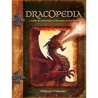 Dracopedia - A Guide to Drawing the Dragons of the World by William O'
