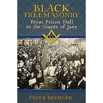 Black Freemasonry - From Prince Hall to the Giants of Jazz by Cecile R