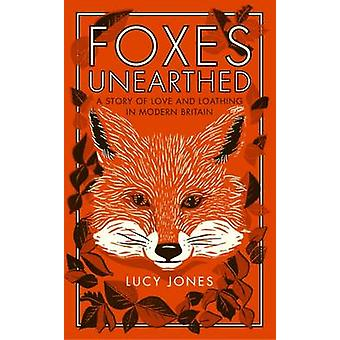Foxes Unearthed - A Story of Love and Loathing in Modern Britain by Lu