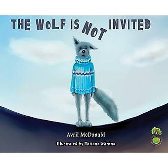 The Wolf is Not Invited by Avril McDonald - Tatiana Minina - 97817858
