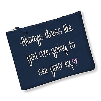 Always Dress Like You Are Going To See Your Ex Make up Bag Navy Blue Grey Or Pink