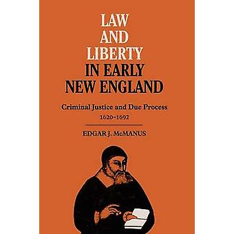 Law and Liberty in Early New England - Criminal Justice and Due Proces